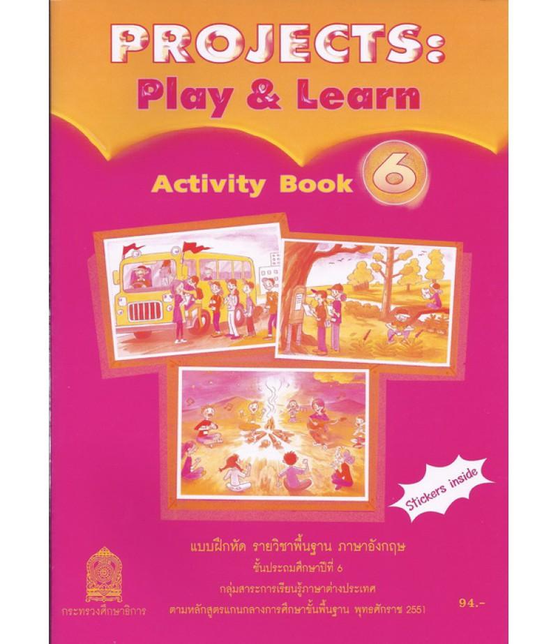 แบบฝึกหัด Projects:Play & Learn Activity Book 6 ชั้น ป.6 (สพฐ)